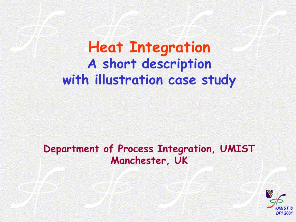 Heat Integration A short description with illustration case study Department of Process Integration, UMIST Manchester, UK