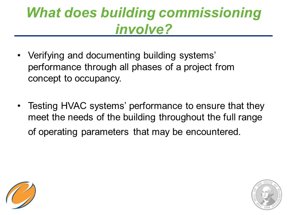What does building commissioning involve? Verifying and documenting building systems' performance through all phases of a project from concept to occu