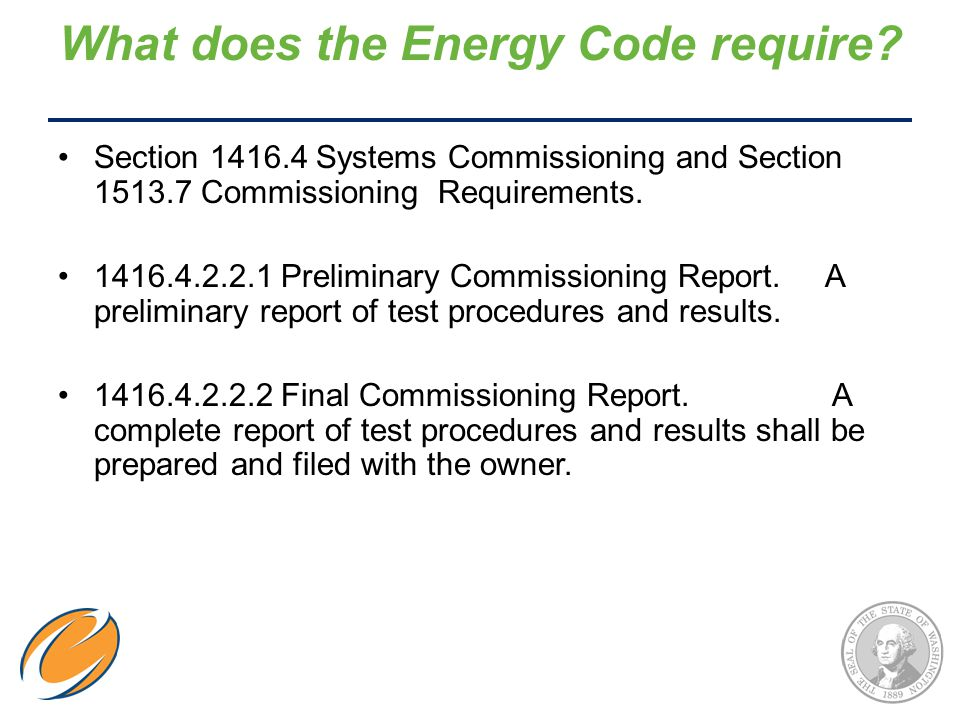 What does the Energy Code require? Section 1416.4 Systems Commissioning and Section 1513.7 Commissioning Requirements. 1416.4.2.2.1 Preliminary Commis