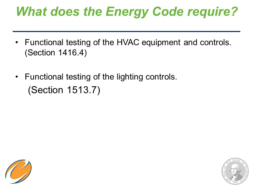 What does the Energy Code require? Functional testing of the HVAC equipment and controls. (Section 1416.4) Functional testing of the lighting controls
