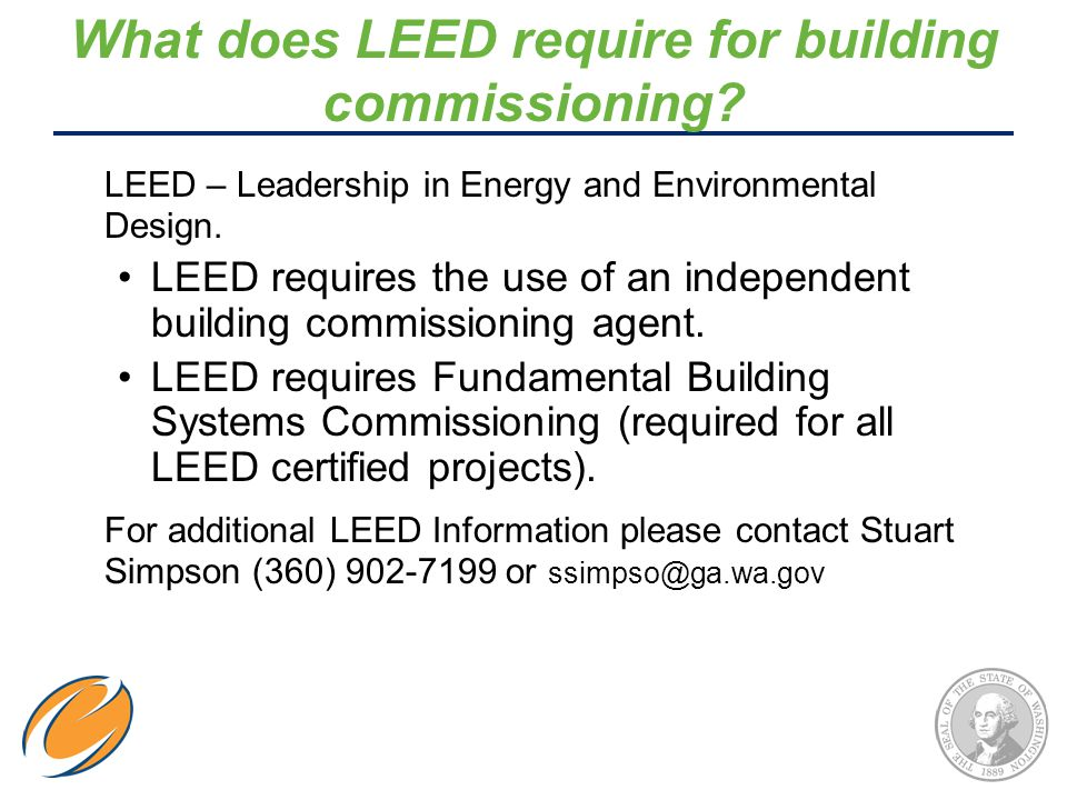 What does LEED require for building commissioning? LEED – Leadership in Energy and Environmental Design. LEED requires the use of an independent build