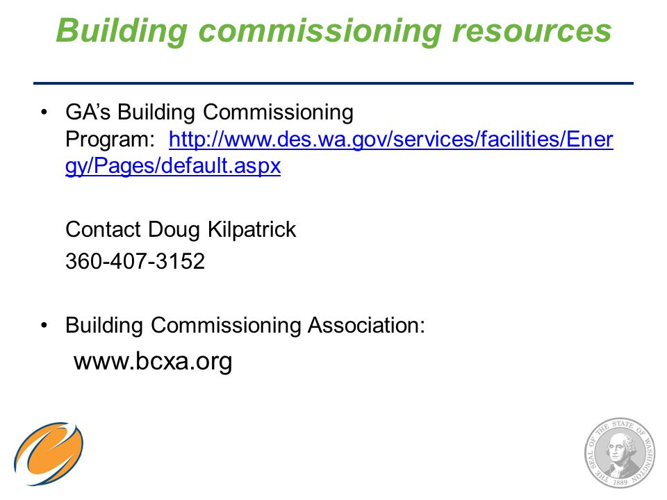 Building commissioning resources GA's Building Commissioning Program: http://www.des.wa.gov/services/facilities/Ener gy/Pages/default.aspxhttp://www.d