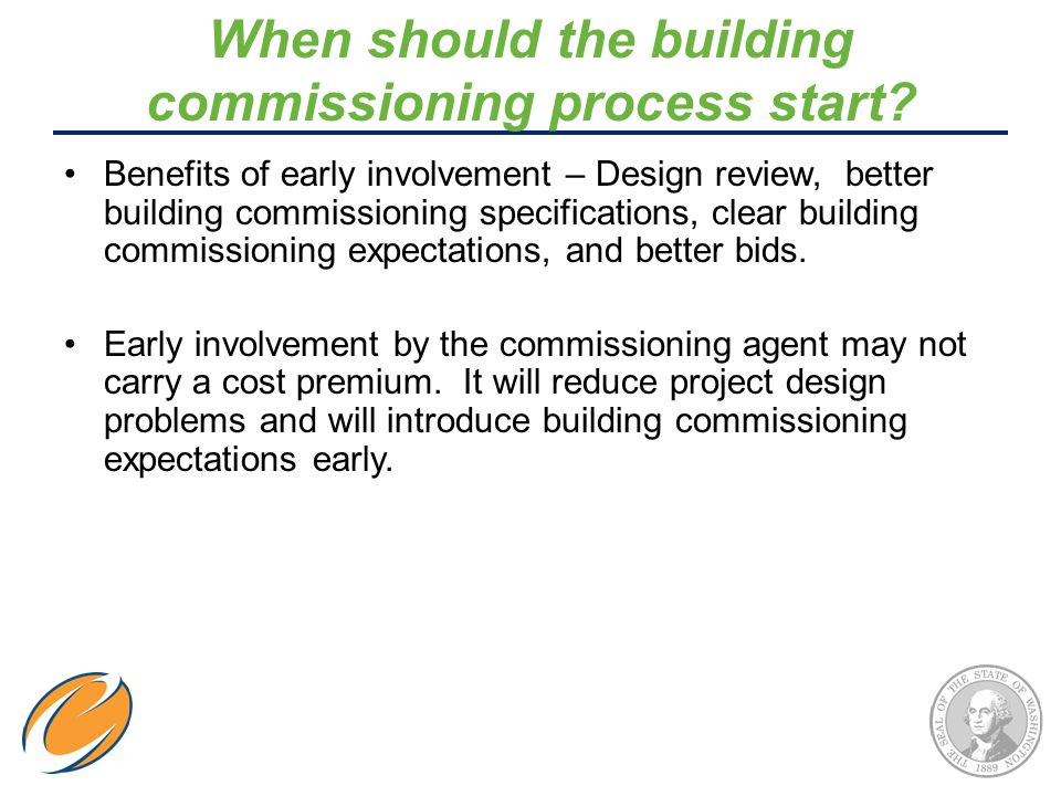When should the building commissioning process start? Benefits of early involvement – Design review, better building commissioning specifications, cle