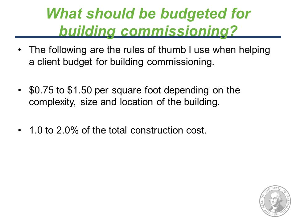 What should be budgeted for building commissioning? The following are the rules of thumb I use when helping a client budget for building commissioning