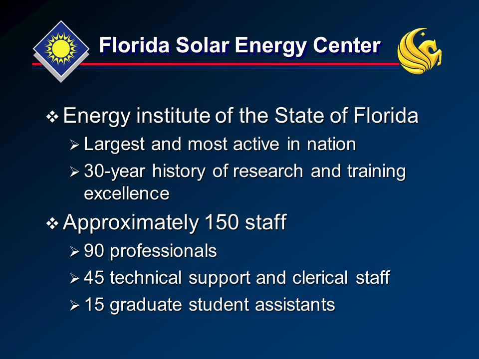  Energy institute of the State of Florida  Largest and most active in nation  30-year history of research and training excellence  Approximately 1