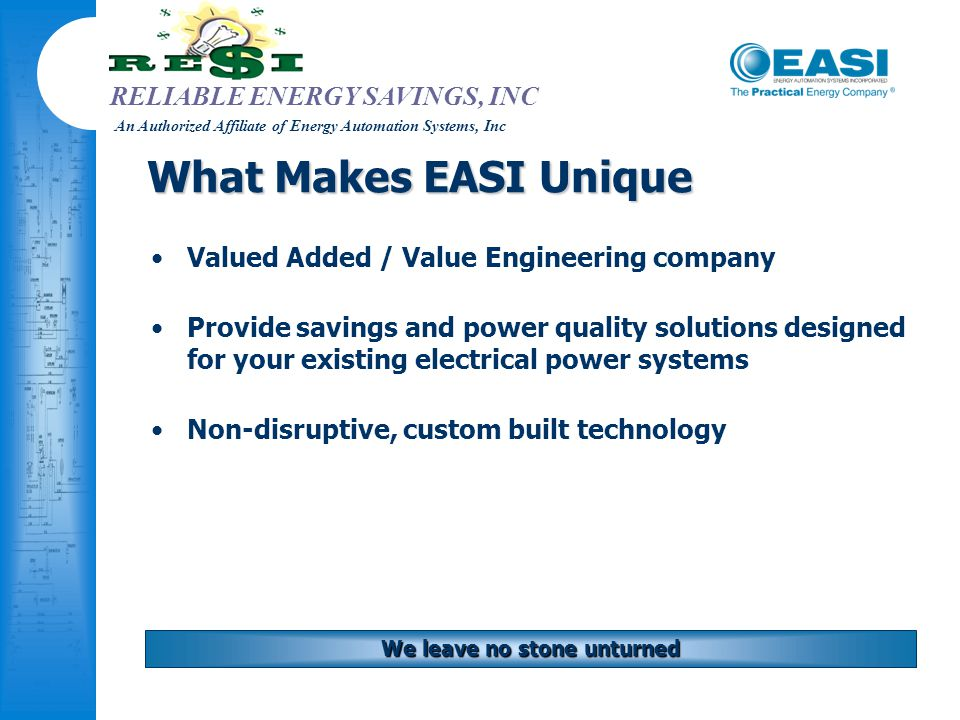 RELIABLE ENERGY SAVINGS, INC An Authorized Affiliate of Energy Automation Systems, Inc What Makes EASI Unique Valued Added / Value Engineering company