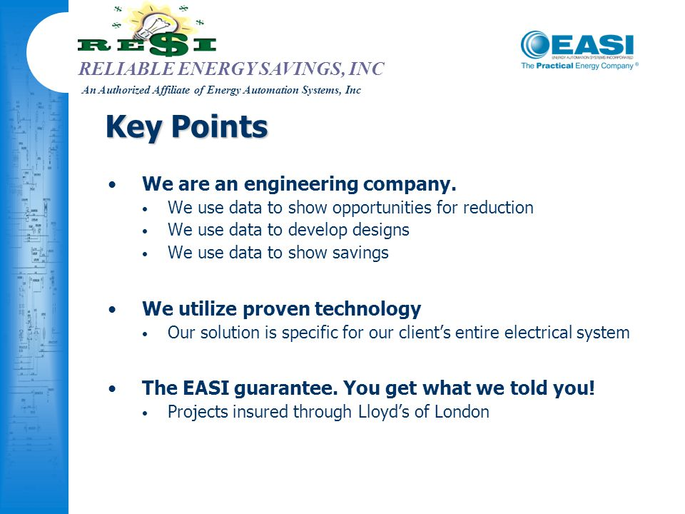 RELIABLE ENERGY SAVINGS, INC An Authorized Affiliate of Energy Automation Systems, Inc Key Points We are an engineering company. We use data to show o