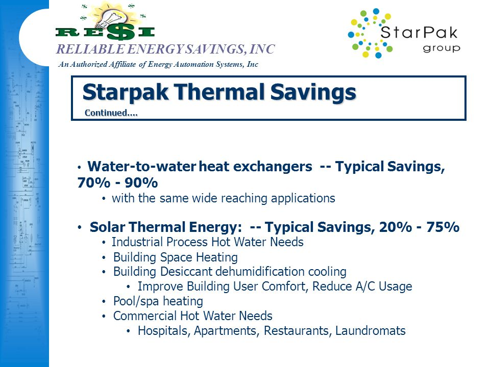 RELIABLE ENERGY SAVINGS, INC An Authorized Affiliate of Energy Automation Systems, Inc Starpak Thermal Savings Continued…. Continued…. Water-to-water