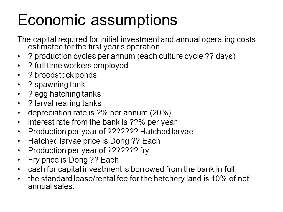 Calculations To assess the various components of starting and operating a small-scale fish hatchery, the economic analysis is split into: Capital Investment, Operating Expenses, Non-operating Expenses, Profit and Loss.