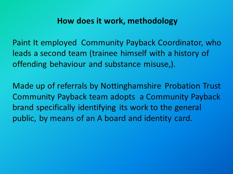 How does it work, methodology Paint It employed Community Payback Coordinator, who leads a second team (trainee himself with a history of offending be