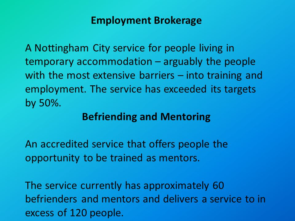 Employment Brokerage A Nottingham City service for people living in temporary accommodation – arguably the people with the most extensive barriers – i