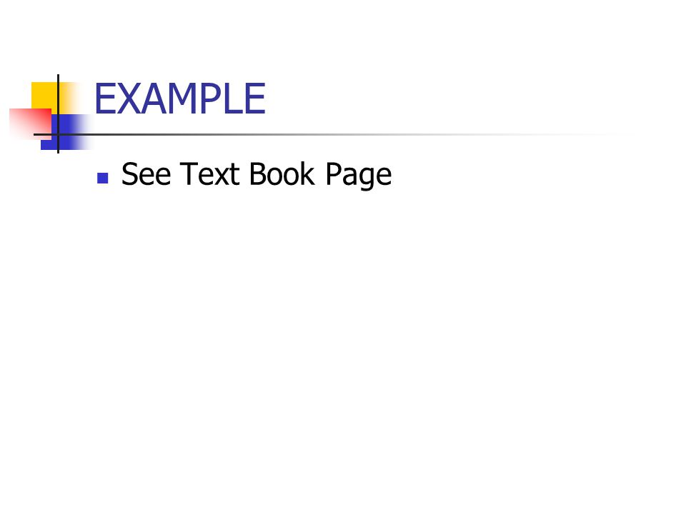 EXAMPLE See Text Book Page