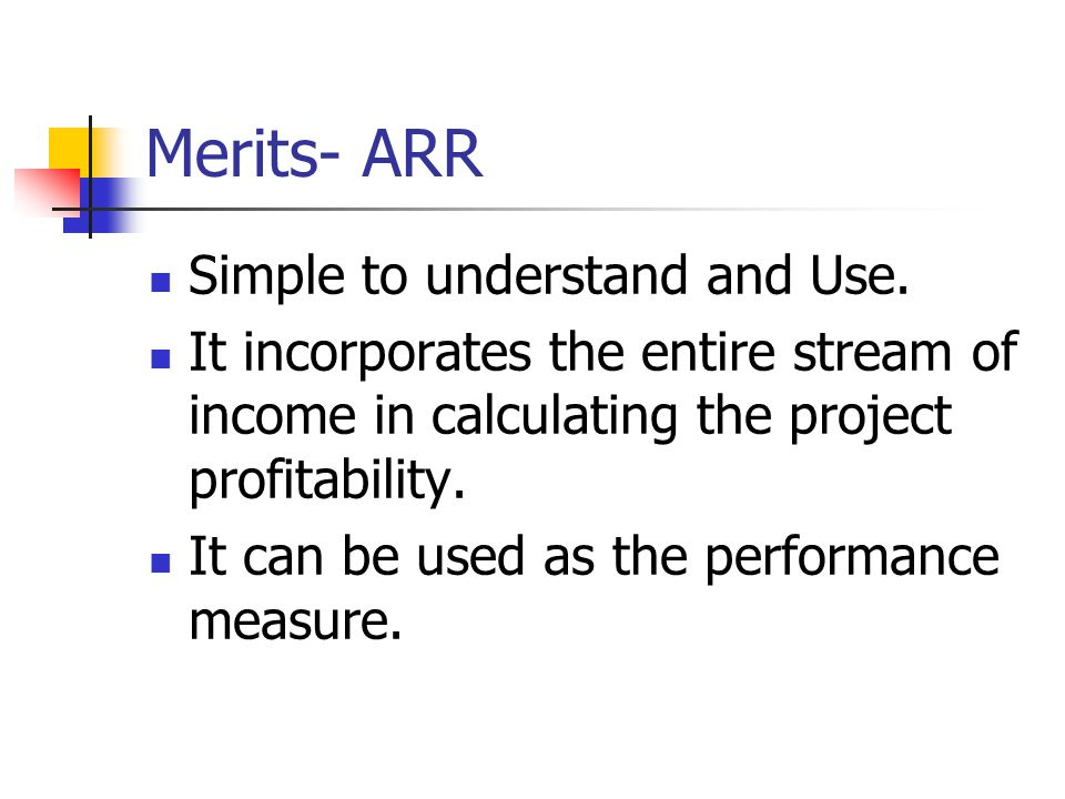 Merits- ARR Simple to understand and Use.