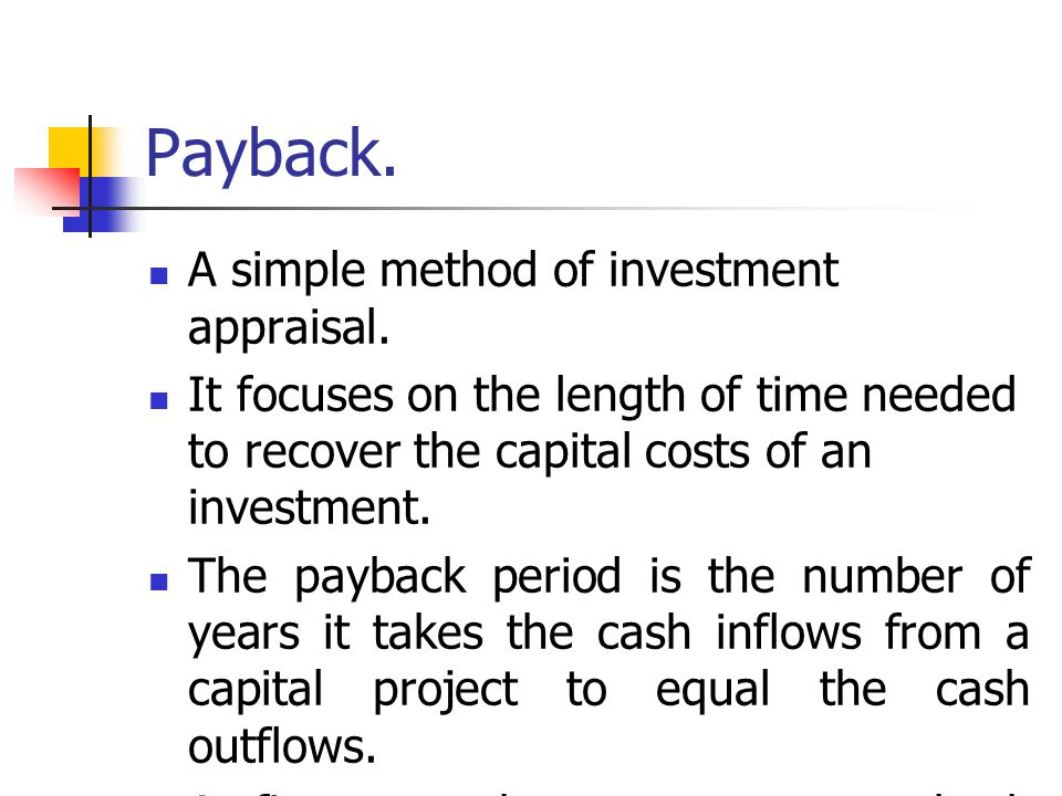 Payback. A simple method of investment appraisal.