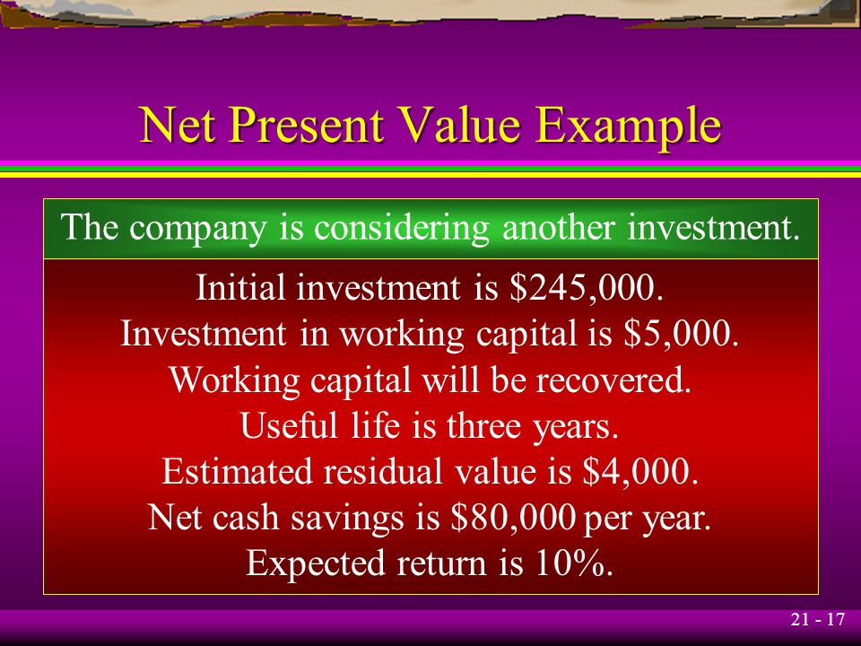 21 - 17 Net Present Value Example The company is considering another investment.