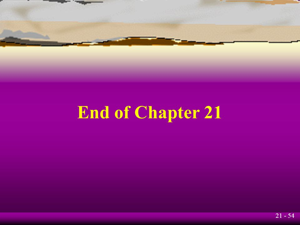 21 - 54 End of Chapter 21