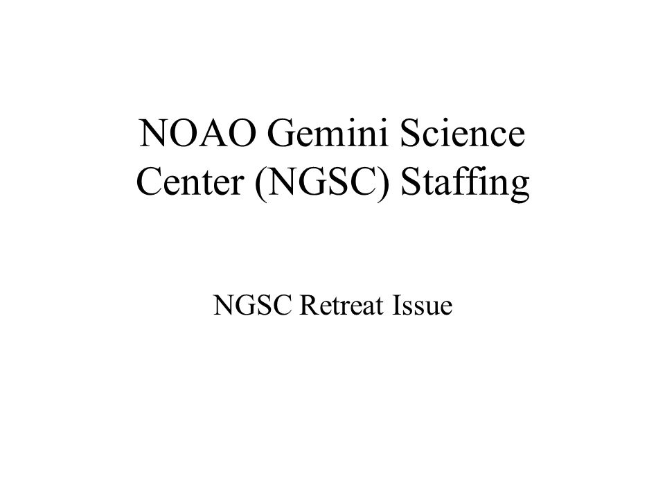 NOAO Gemini Science Center (NGSC) Staffing NGSC Retreat Issue