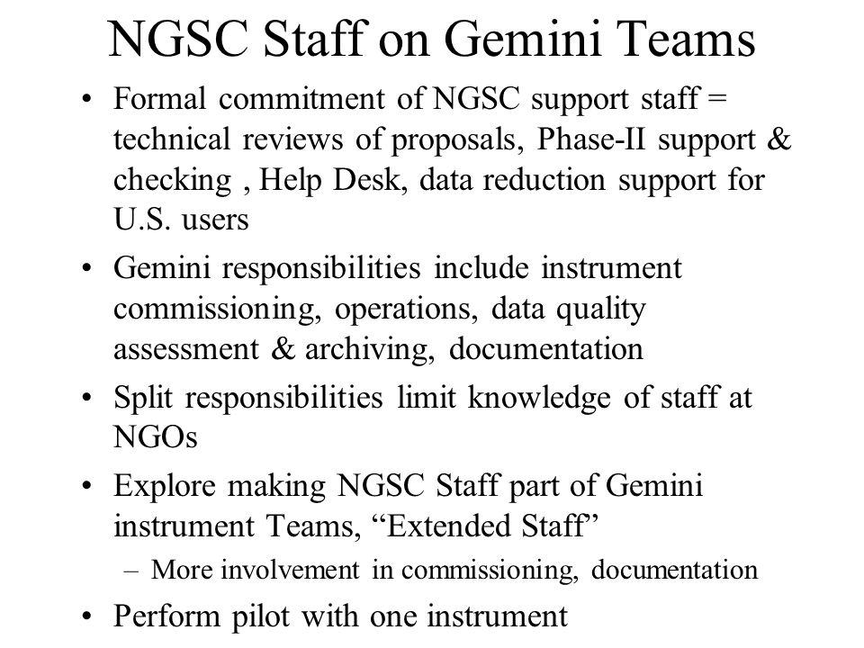NGSC Staff on Gemini Teams Formal commitment of NGSC support staff = technical reviews of proposals, Phase-II support & checking, Help Desk, data reduction support for U.S.