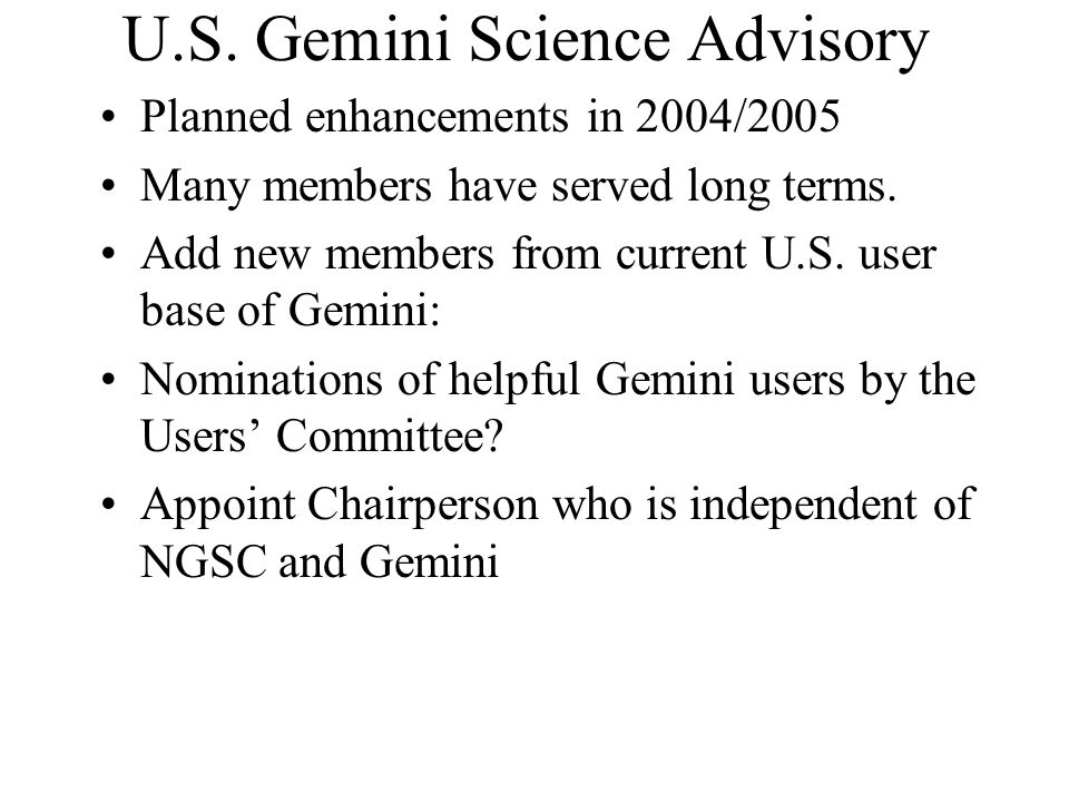 U.S. Gemini Science Advisory Planned enhancements in 2004/2005 Many members have served long terms.
