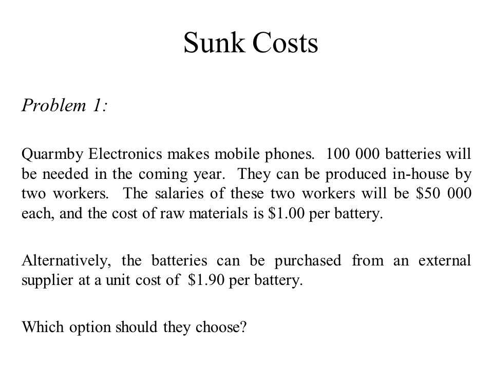 Sunk Costs Problem 1: Quarmby Electronics makes mobile phones.