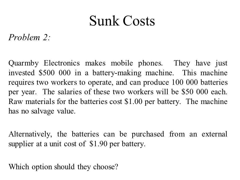 Sunk Costs Problem 2: Quarmby Electronics makes mobile phones.