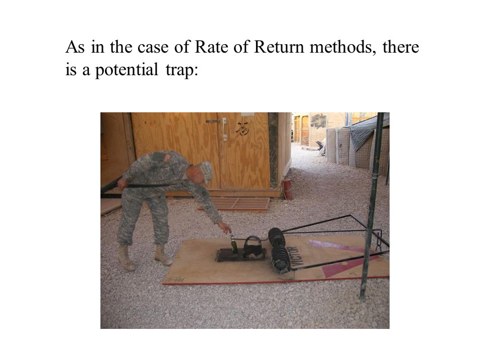 As in the case of Rate of Return methods, there is a potential trap: