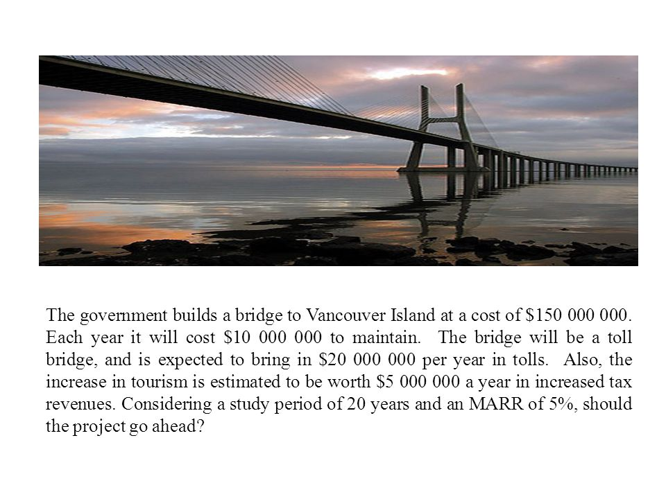 The government builds a bridge to Vancouver Island at a cost of $150 000 000.