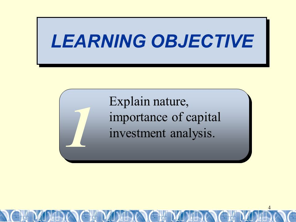 5 CAPTIAL INVESTMENT ANALYSIS Capital investment analysis (capital budgeting) is the process by which managers  Plan  Evaluate  Control investments in fixed assets LO 1