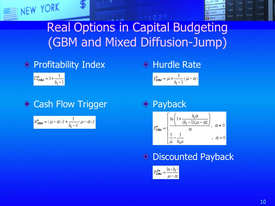 10 Real Options in Capital Budgeting (GBM and Mixed Diffusion-Jump) Profitability Index Cash Flow Trigger Hurdle Rate Payback Discounted Payback