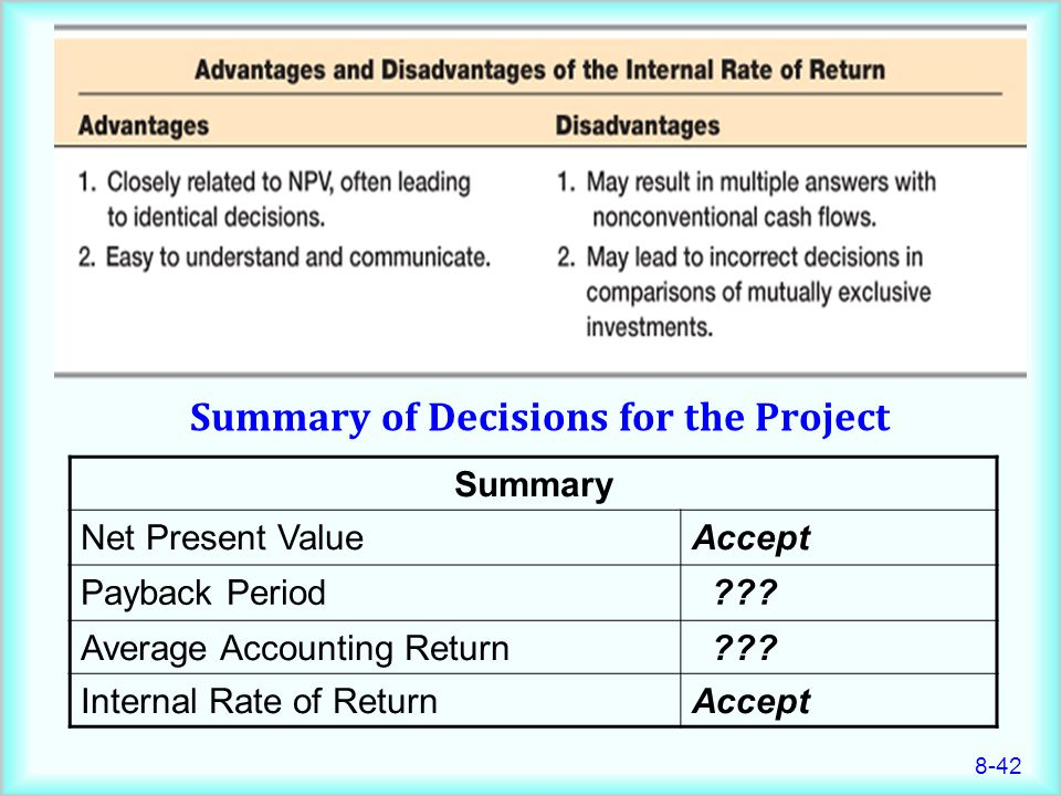 8-42 Summary of Decisions for the Project Summary Net Present ValueAccept Payback Period ??.