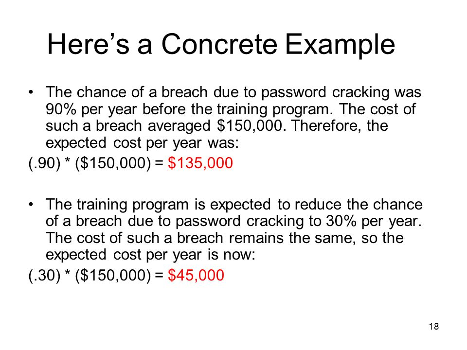 18 Here's a Concrete Example The chance of a breach due to password cracking was 90% per year before the training program.