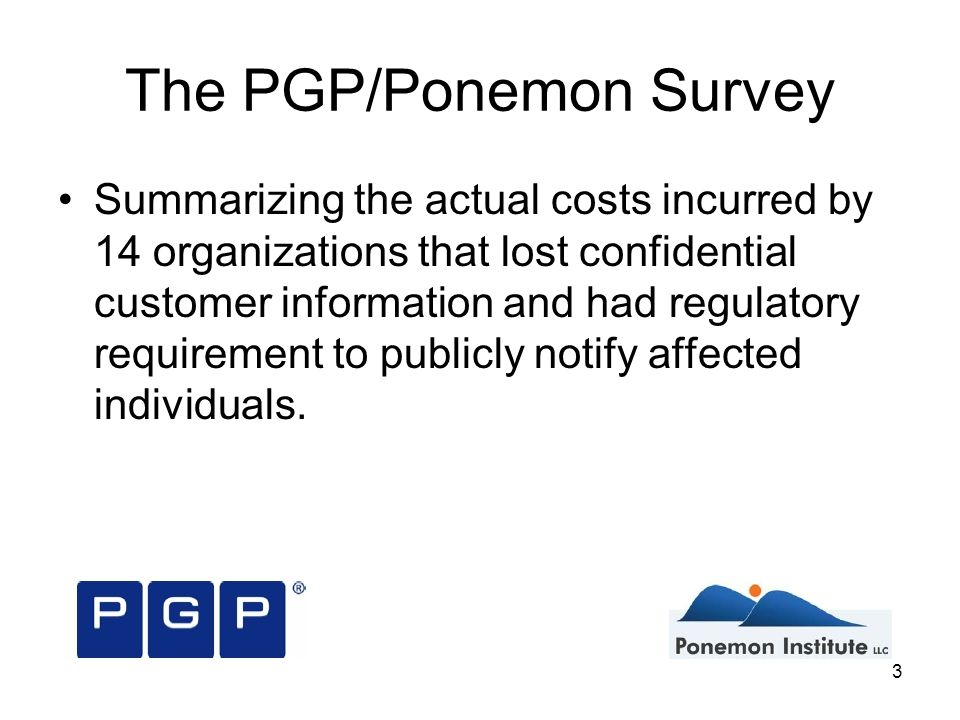 3 Summarizing the actual costs incurred by 14 organizations that lost confidential customer information and had regulatory requirement to publicly notify affected individuals.