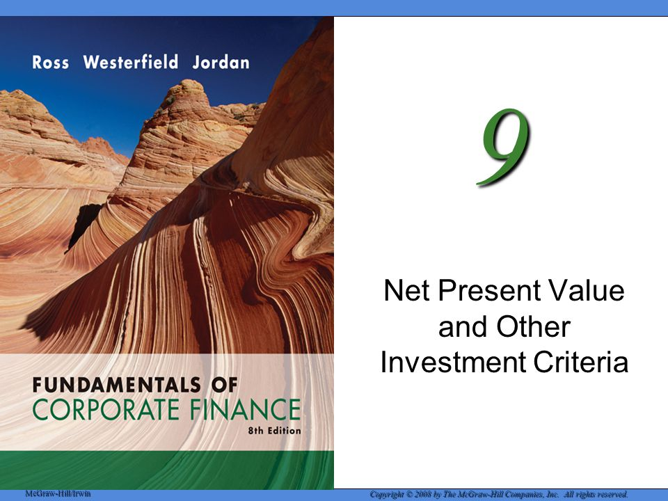 9-1 Key Concepts and Skills  Be able to compute payback and discounted payback and understand their shortcomings  Understand accounting rates of return and their shortcomings  Be able to compute the internal rate of return and understand its strengths and weaknesses  Be able to compute the net present value and understand why it is the best decision criterion