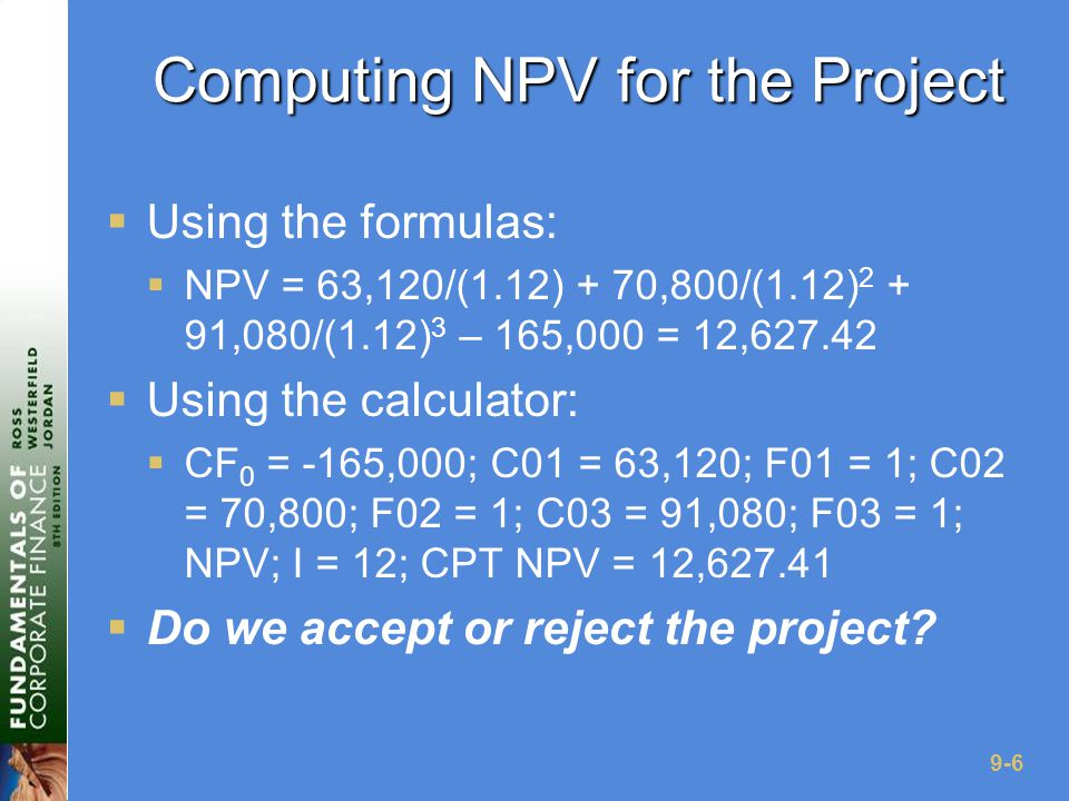 9-37 Computing AAR for the Project  Assume we require an average accounting return of 25%  Average Net Income:  (13,620 + 3,300 + 29,100) / 3 = 15,340  AAR = 15,340 / 72,000 =.213 = 21.3%  Do we accept or reject the project?
