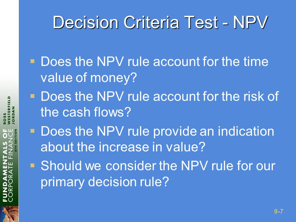 9-7 Decision Criteria Test - NPV  Does the NPV rule account for the time value of money.