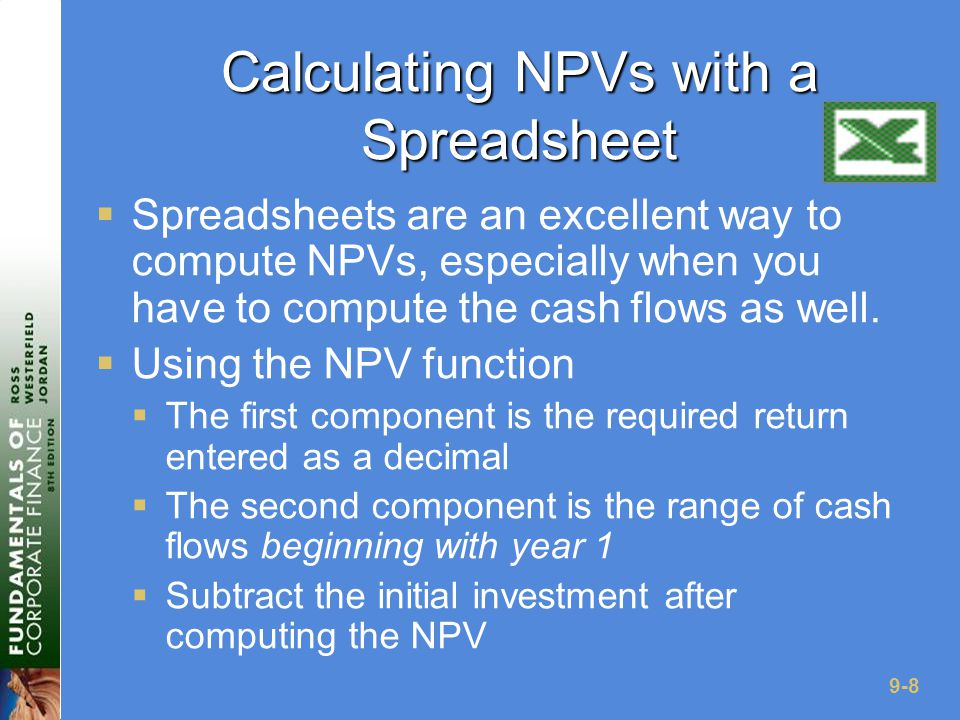 9-8 Calculating NPVs with a Spreadsheet  Spreadsheets are an excellent way to compute NPVs, especially when you have to compute the cash flows as well.
