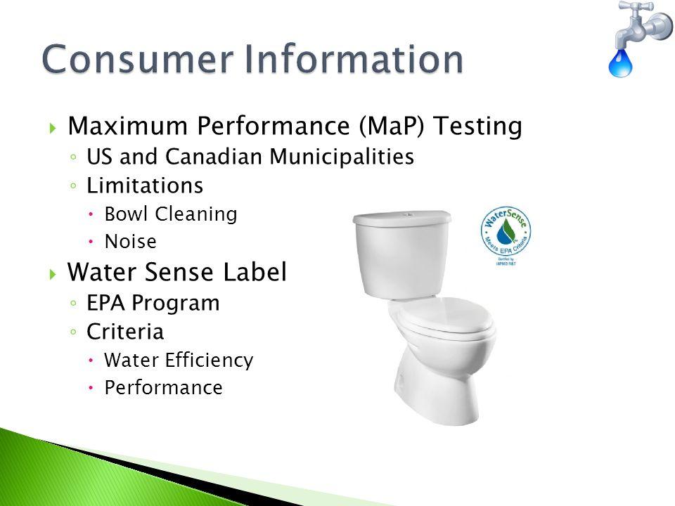  Ultra Low Flush Toilets ◦ EPAct 1992 ◦ 1.6 gpf  High Efficiency Toilets ◦ Max 1.28 gpf  Dual Flush Toilets ◦ 0.8 gal per light flush ◦ 1.6 gal per heavy flush