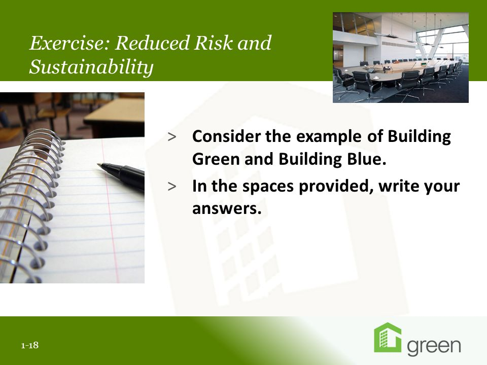 Slide header copy Exercise: Reduced Risk and Sustainability 1-18 >Consider the example of Building Green and Building Blue.