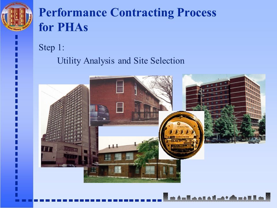 Performance Contracting Process for PHAs Step 1: Utility Analysis and Site Selection