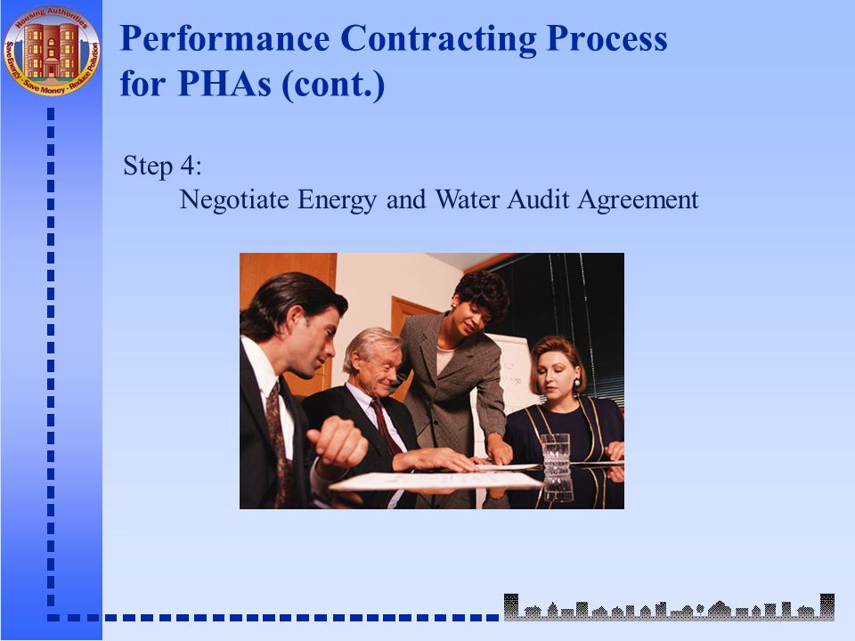 Performance Contracting Process for PHAs (cont.) Step 4: Negotiate Energy and Water Audit Agreement