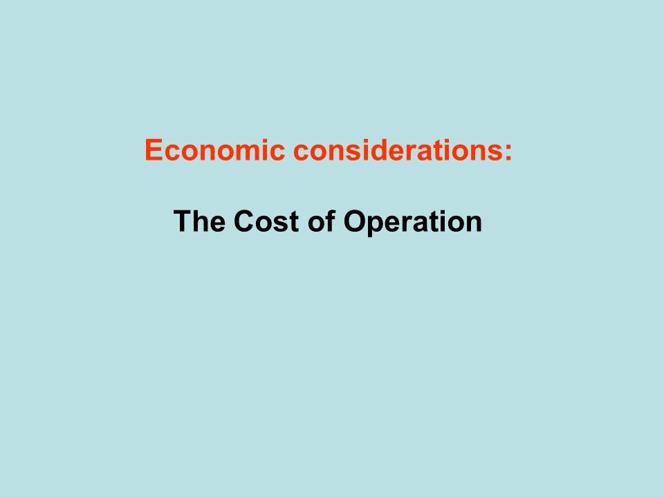 Economic considerations: The Cost of Operation