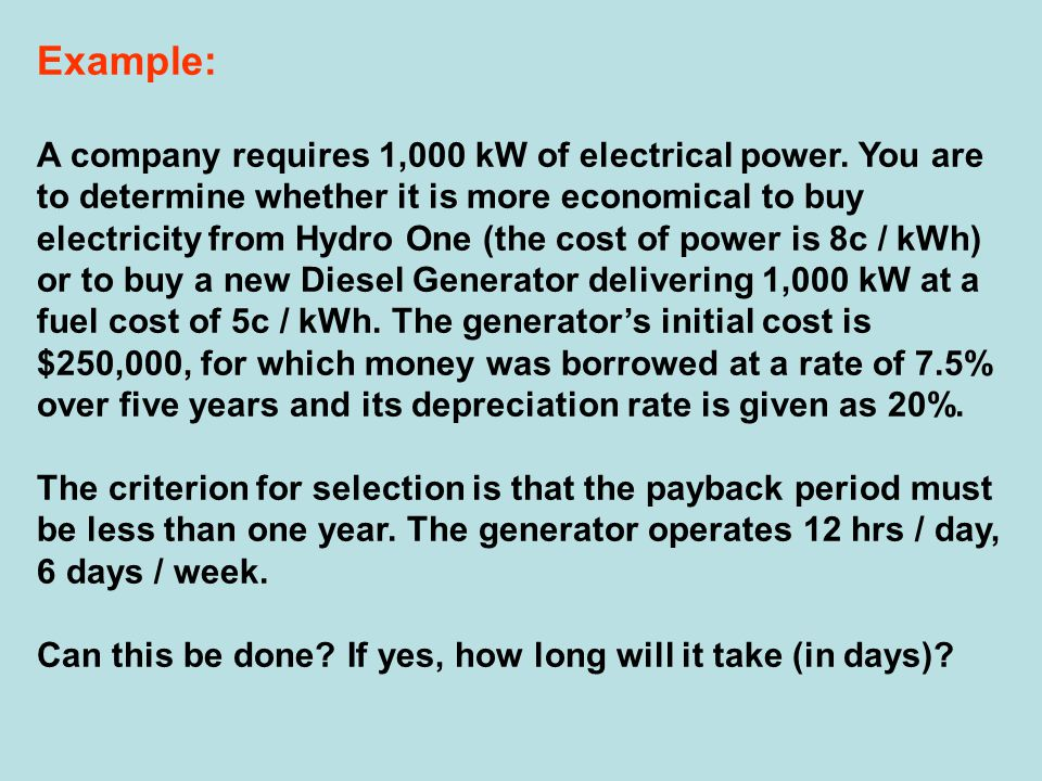 Example: A company requires 1,000 kW of electrical power. You are to determine whether it is more economical to buy electricity from Hydro One (the co