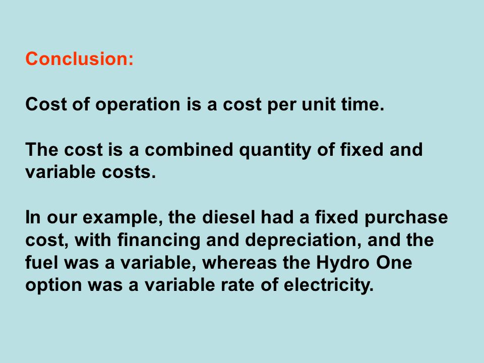 Conclusion: Cost of operation is a cost per unit time. The cost is a combined quantity of fixed and variable costs. In our example, the diesel had a f