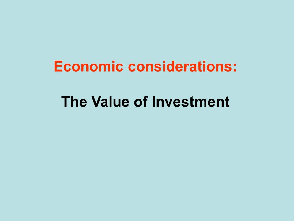 Economic considerations: The Value of Investment