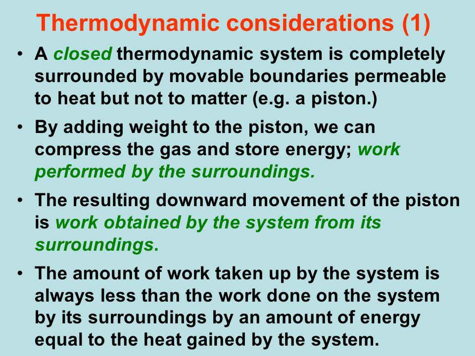Thermodynamic considerations (1) A closed thermodynamic system is completely surrounded by movable boundaries permeable to heat but not to matter (e.g.