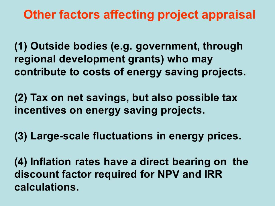 Other factors affecting project appraisal (1) Outside bodies (e.g. government, through regional development grants) who may contribute to costs of ene
