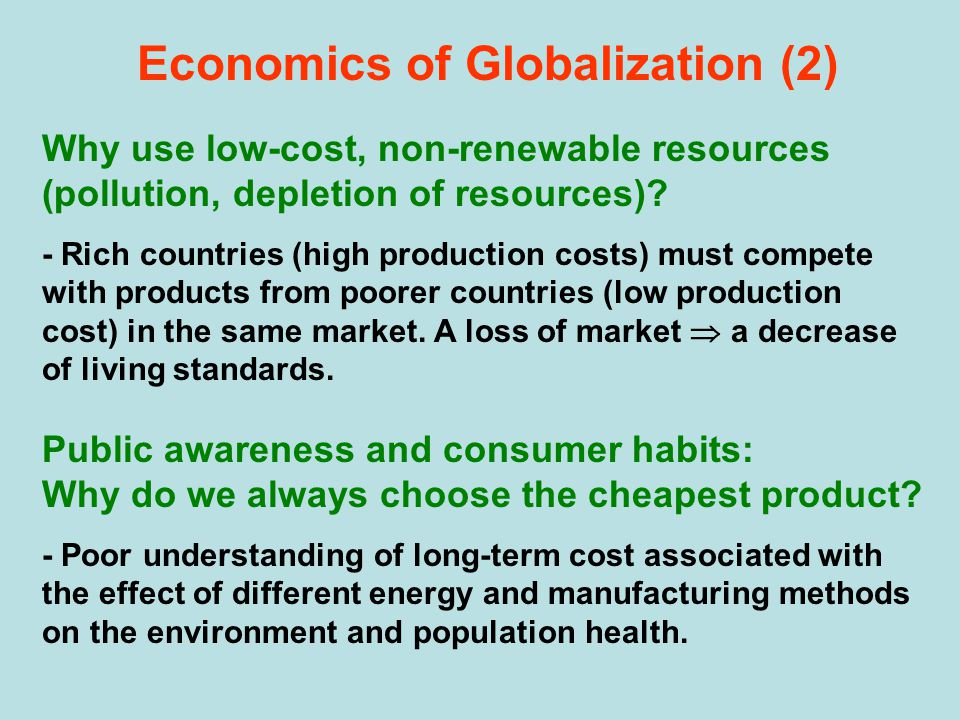 Why use low-cost, non-renewable resources (pollution, depletion of resources)? - Rich countries (high production costs) must compete with products fro