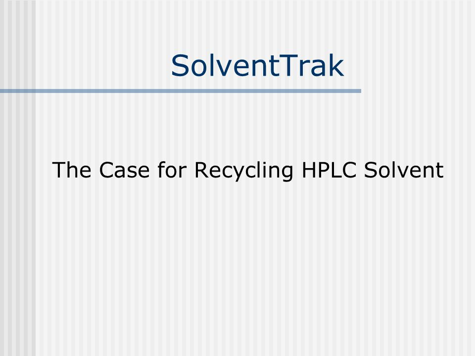 The Case for Recycling HPLC Solvent