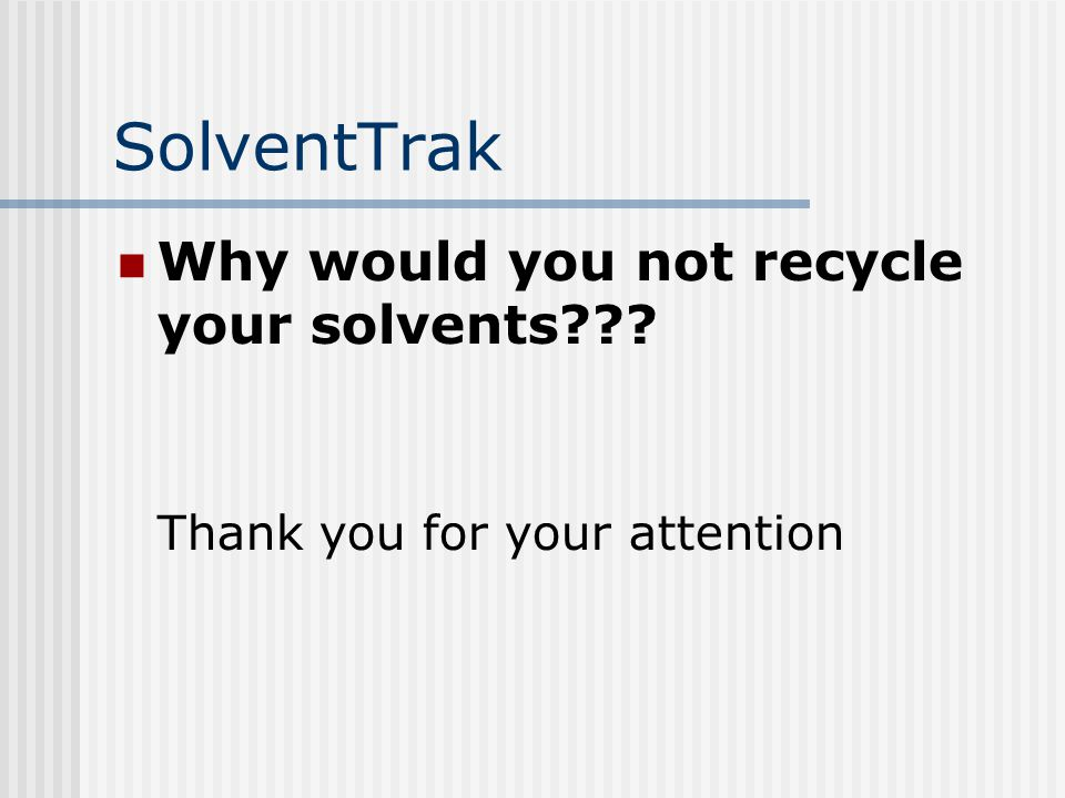 SolventTrak Why would you not recycle your solvents??? Thank you for your attention