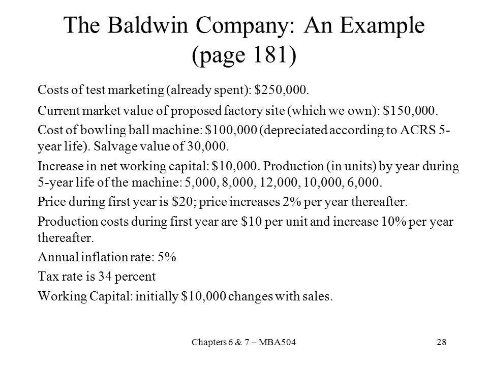 Chapters 6 & 7 – MBA50428 The Baldwin Company: An Example (page 181) Costs of test marketing (already spent): $250,000.